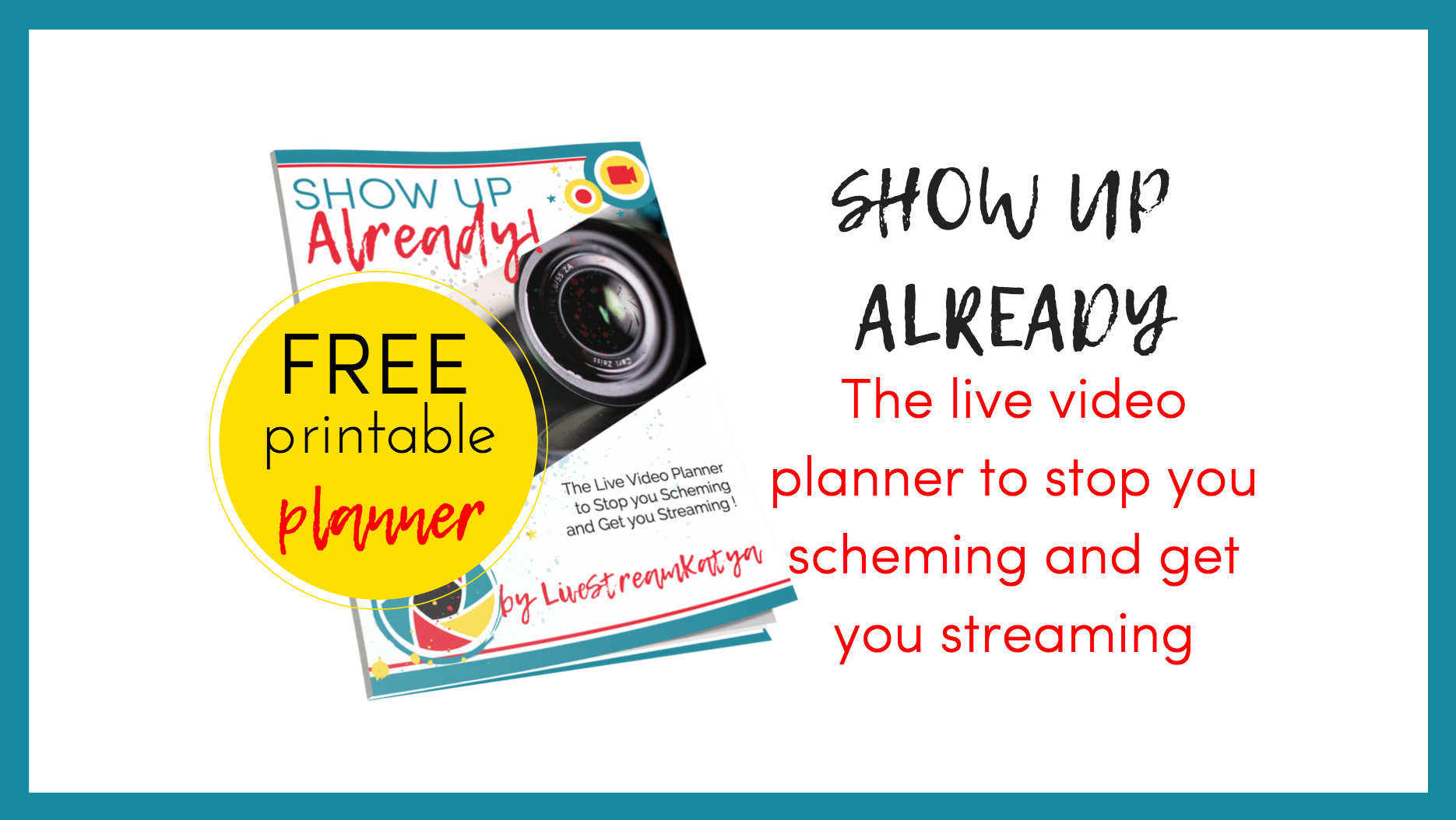 SHOW UP ALREADY: The Live Video Planner to Stop You Scheming and Get You Streaming